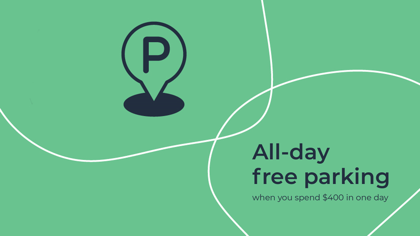 SPEND $400 TO RECEIVE FREE PARKING!